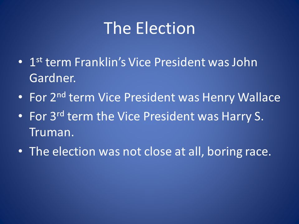 The Election 1st term Franklin's Vice President was John Gardner.