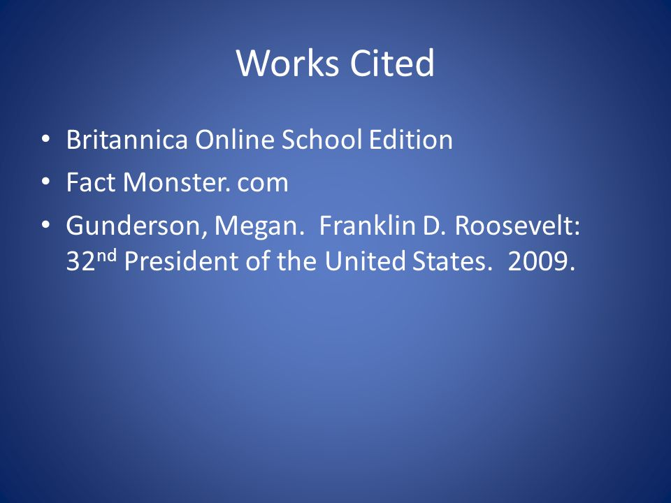 Works Cited Britannica Online School Edition Fact Monster. com