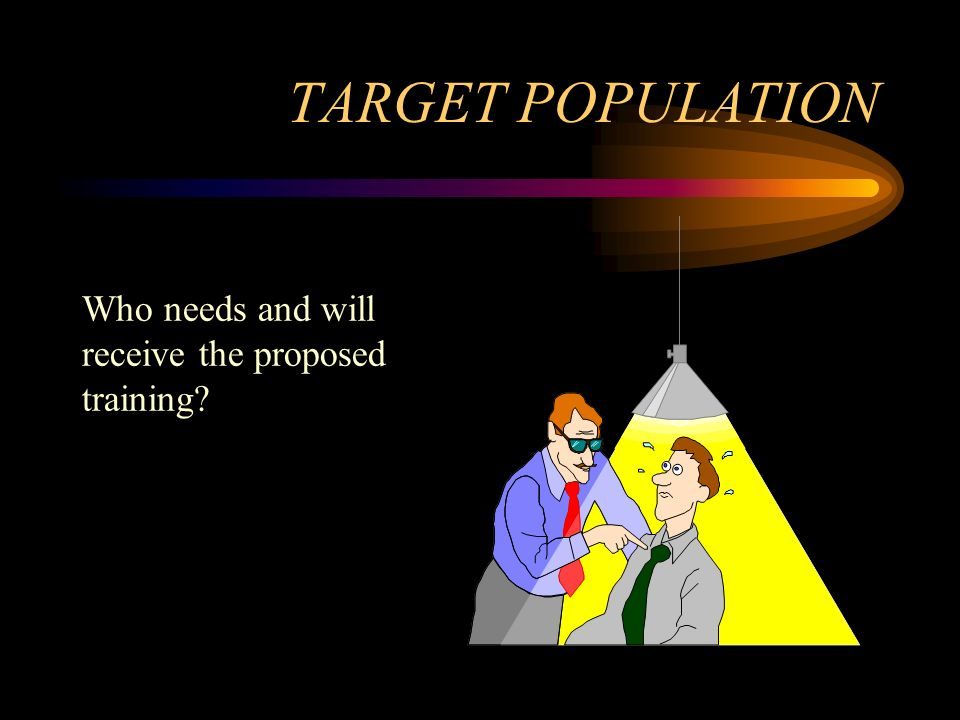 TARGET POPULATION Who needs and will receive the proposed training
