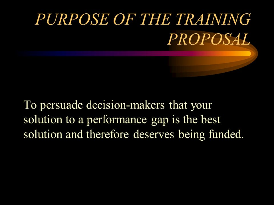 PURPOSE OF THE TRAINING PROPOSAL