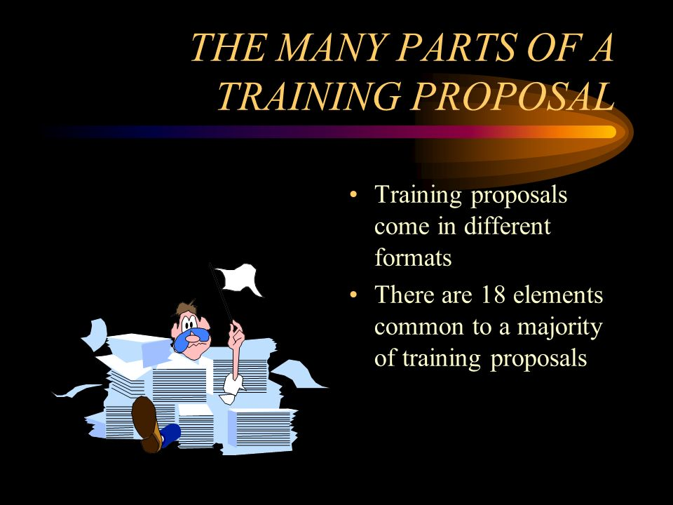 THE MANY PARTS OF A TRAINING PROPOSAL