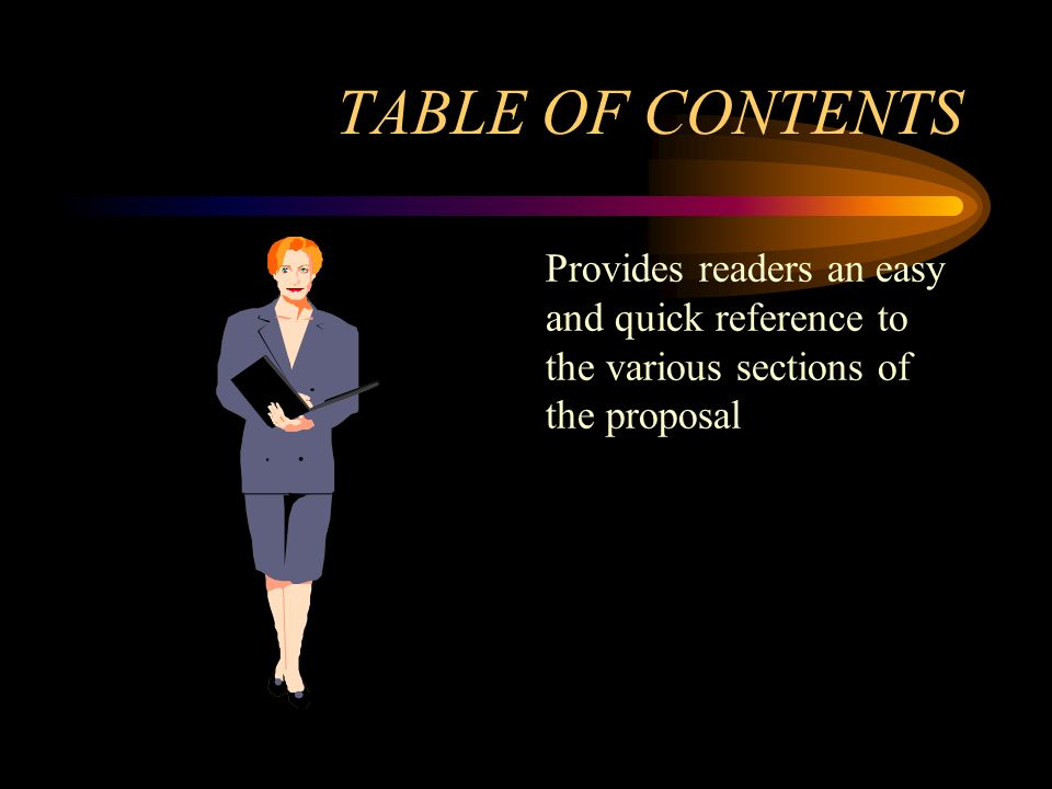 TABLE OF CONTENTS Provides readers an easy and quick reference to the various sections of the proposal.