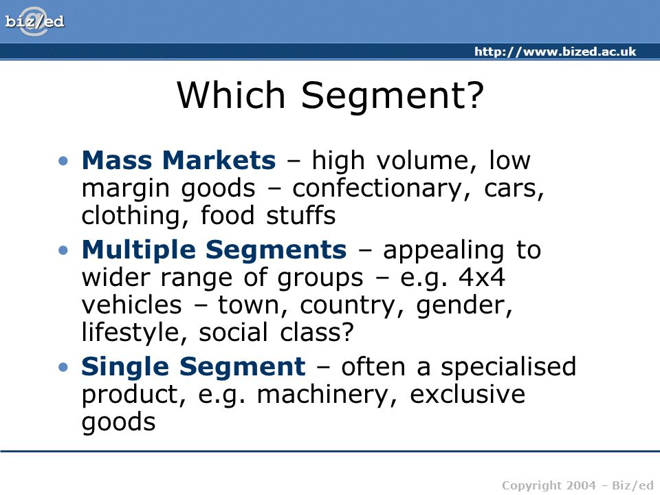 Which Segment Mass Markets – high volume, low margin goods – confectionary, cars, clothing, food stuffs.