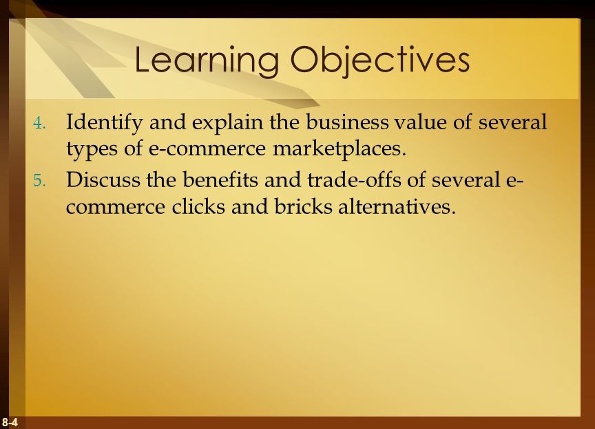 Learning Objectives Identify and explain the business value of several types of e-commerce marketplaces.