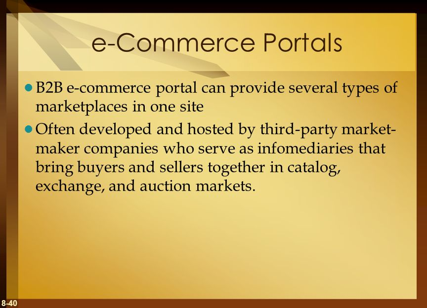 e-Commerce Portals B2B e-commerce portal can provide several types of marketplaces in one site.
