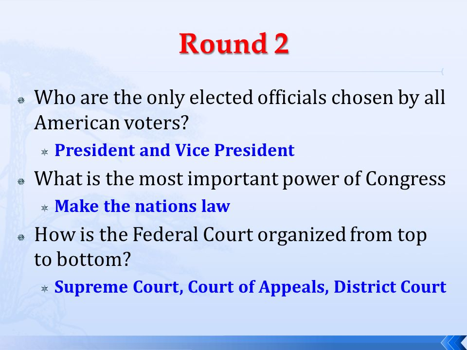 Round 2 Who are the only elected officials chosen by all American voters President and Vice President.