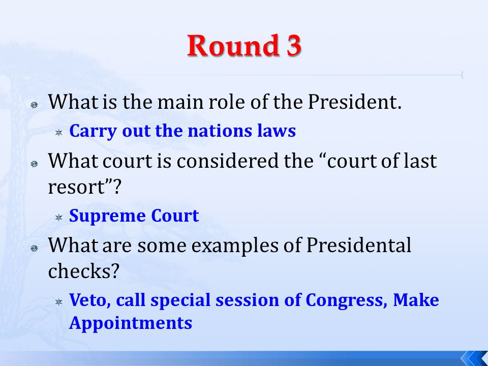 Round 3 What is the main role of the President.