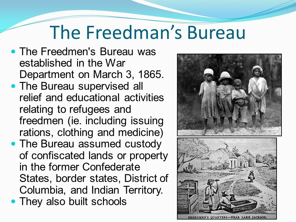 The Freedman's Bureau The Freedmen s Bureau was established in the War Department on March 3,