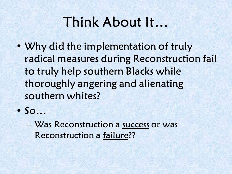 the reconstruction why it failed politically Johnson's political career was built on his defense of small farmers and poor white southerners against the aristocratic classes you just finished presidential and congressional reconstruction plans nice work previous outline next outline tip: use ← → keys to navigate.