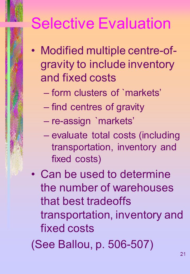 Facility Location Selective Evaluation. Modified multiple centre-of-gravity to include inventory and fixed costs.