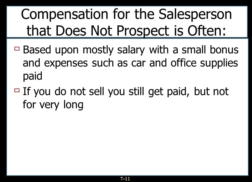 Compensation for the Salesperson that Does Not Prospect is Often:
