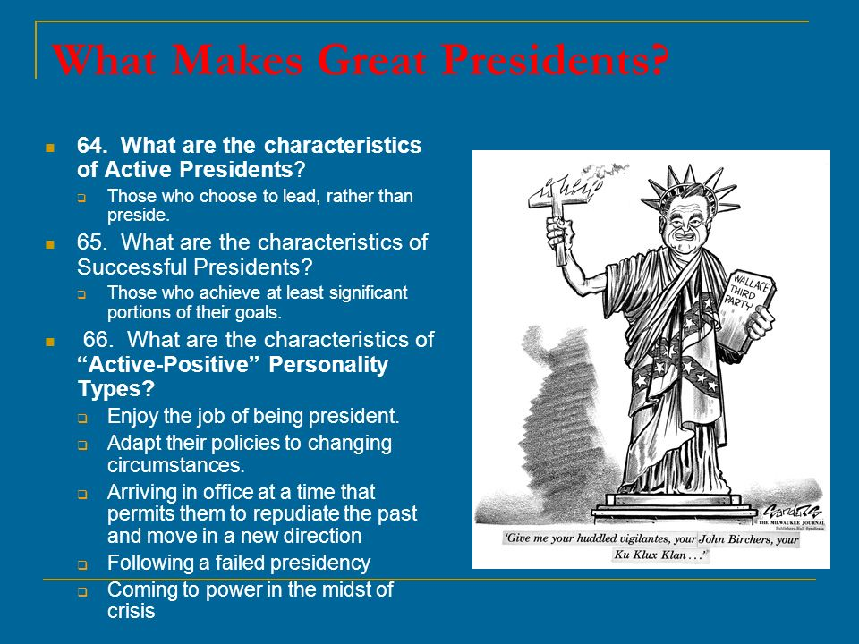 characteristics of a president 10 qualities of a great president sunday, january 17, 2016 - by tim newton as we get closer to the first presidential primaries, we need to closely examine the characteristics of our nominees and make sure they are the best fit for our nation.