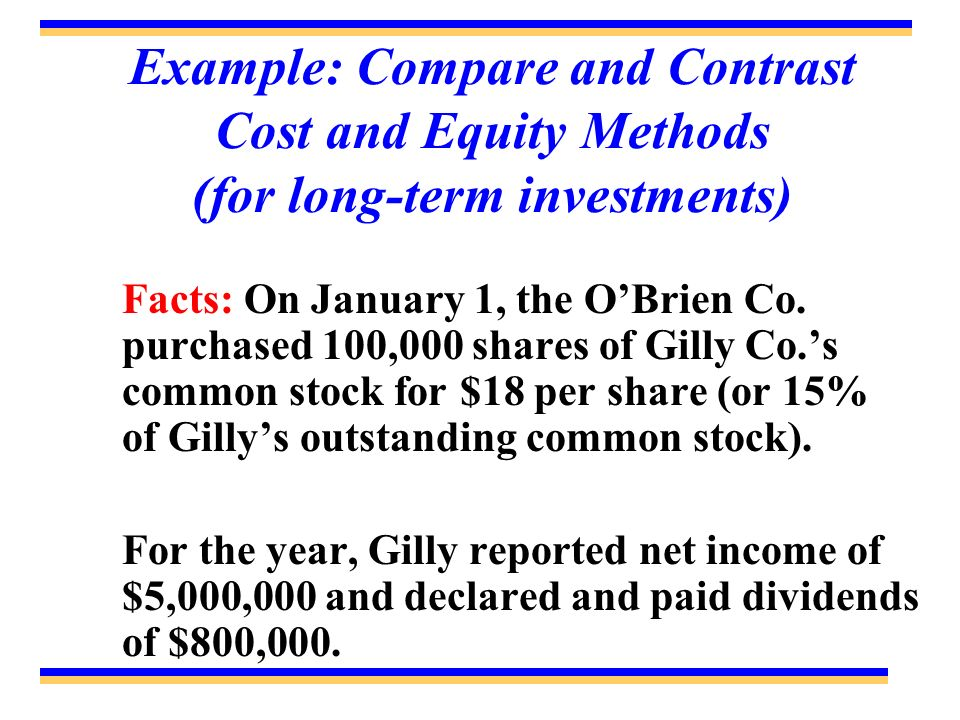 Example: Compare and Contrast Cost and Equity Methods (for long-term investments)