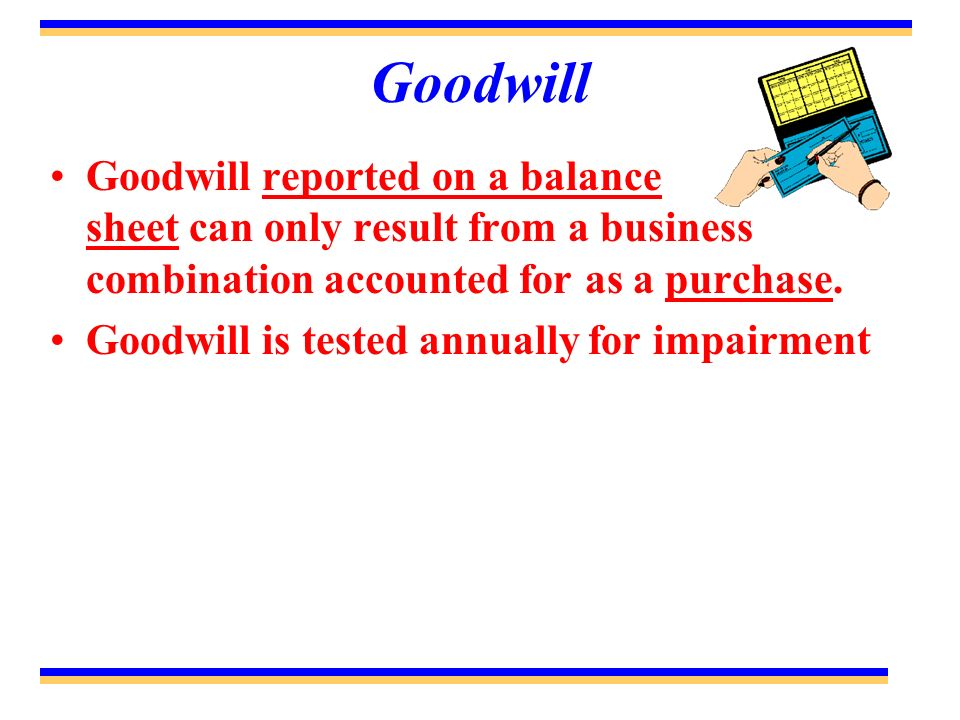 Goodwill Goodwill reported on a balance sheet can only result from a business combination accounted for as a purchase.
