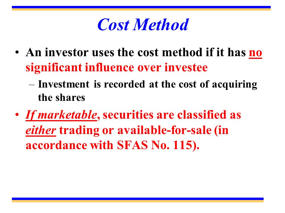 Cost Method An investor uses the cost method if it has no significant influence over investee.