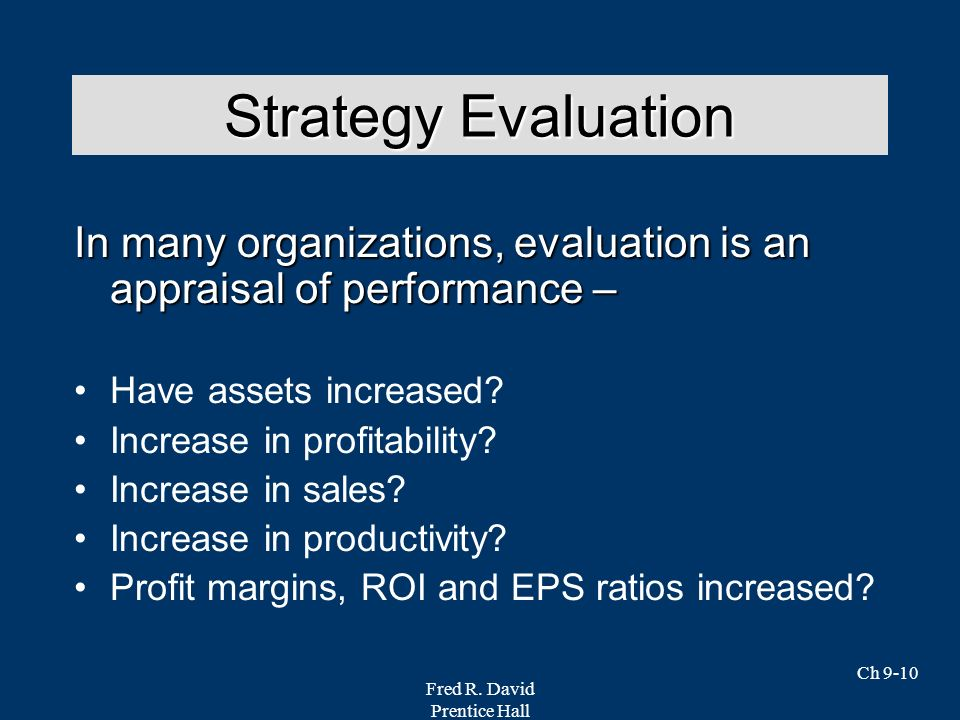 Strategy Evaluation In many organizations, evaluation is an appraisal of performance – Have assets increased