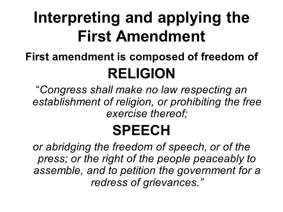 Interpreting and applying the First Amendment