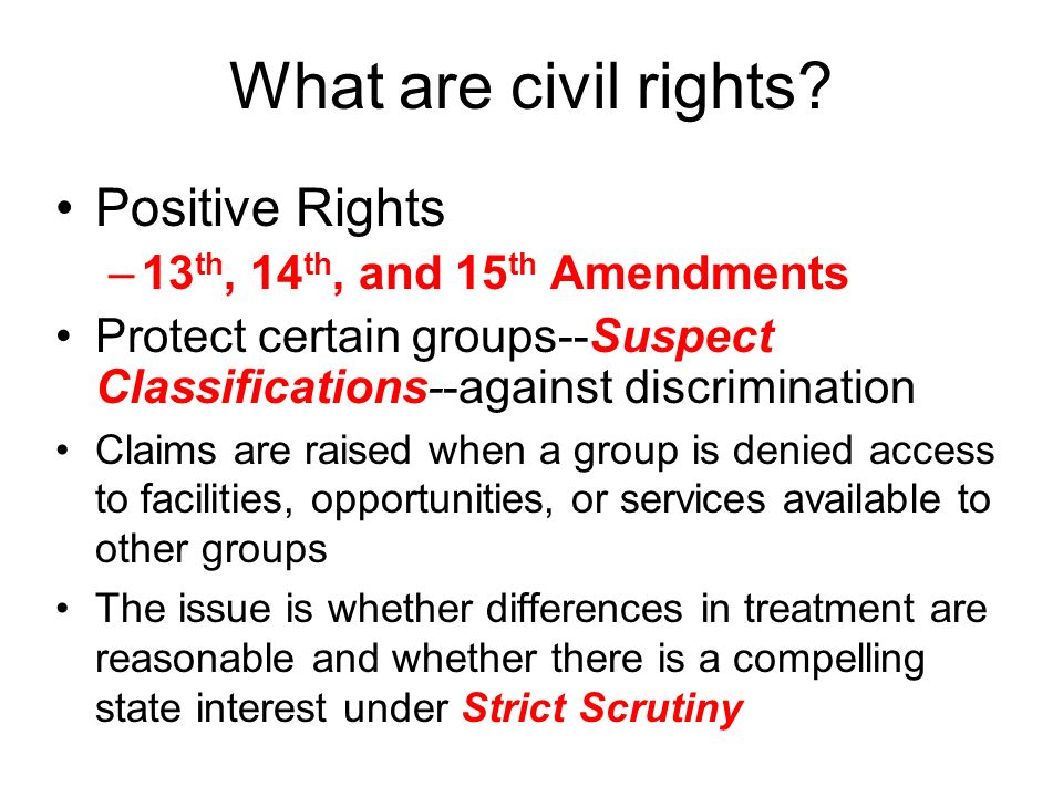 What are civil rights Positive Rights 13th, 14th, and 15th Amendments