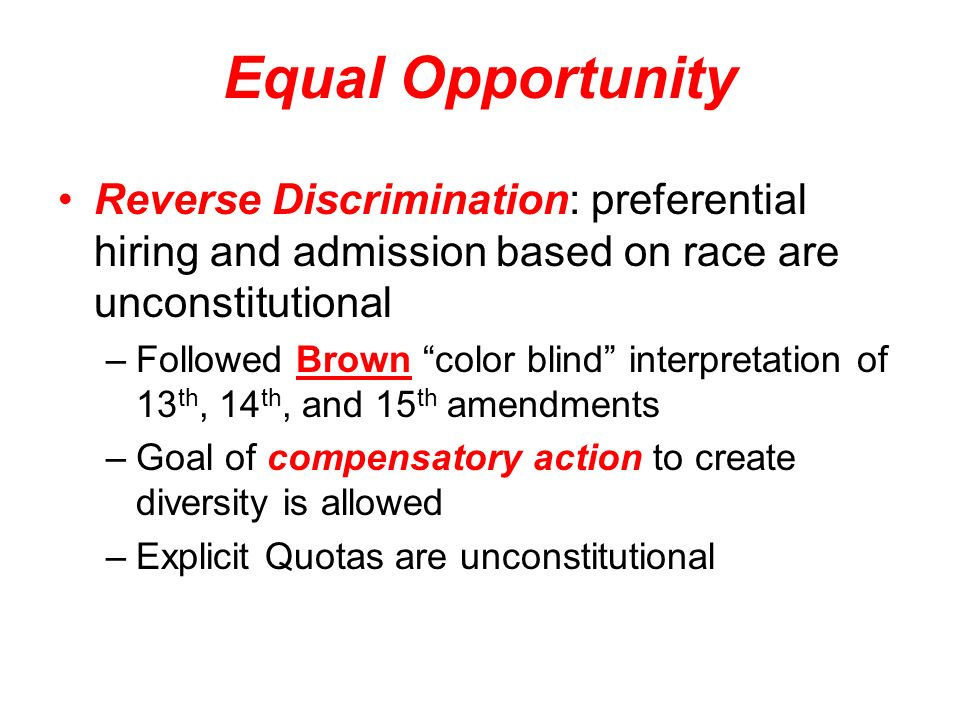 Equal Opportunity Reverse Discrimination: preferential hiring and admission based on race are unconstitutional.