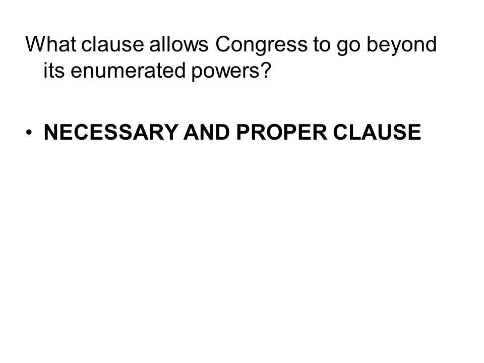 What clause allows Congress to go beyond its enumerated powers