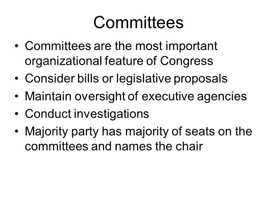 Committees Committees are the most important organizational feature of Congress. Consider bills or legislative proposals.