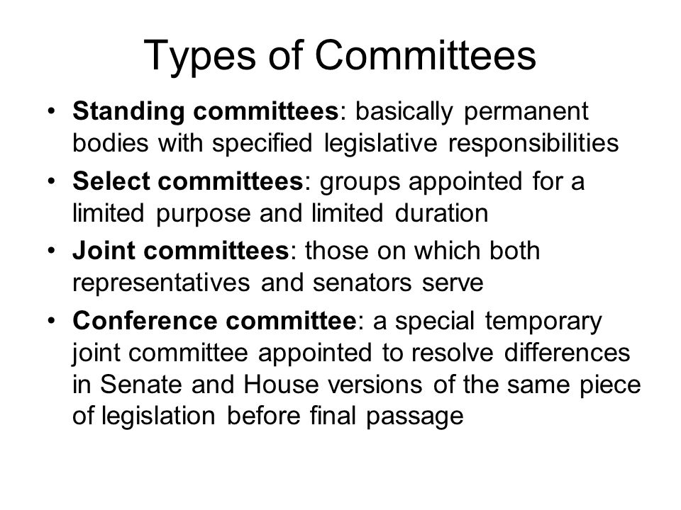 Types of Committees Standing committees: basically permanent bodies with specified legislative responsibilities.