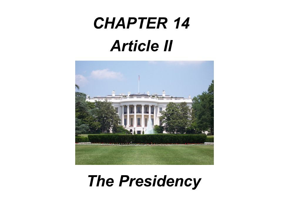 CHAPTER 14 Article II The Presidency