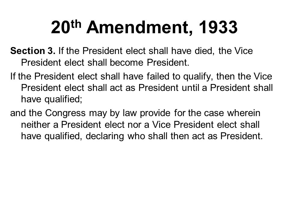 20th Amendment, 1933 Section 3. If the President elect shall have died, the Vice President elect shall become President.
