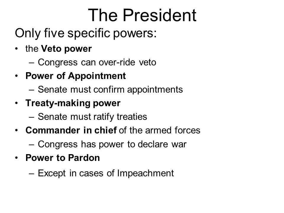 The President Only five specific powers: the Veto power