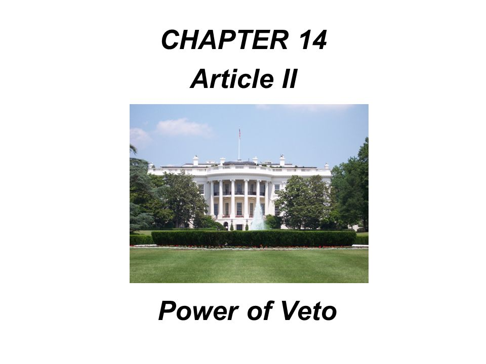 CHAPTER 14 Article II Power of Veto