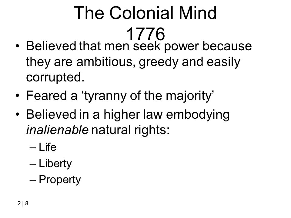 The Colonial Mind 1776 Believed that men seek power because they are ambitious, greedy and easily corrupted.