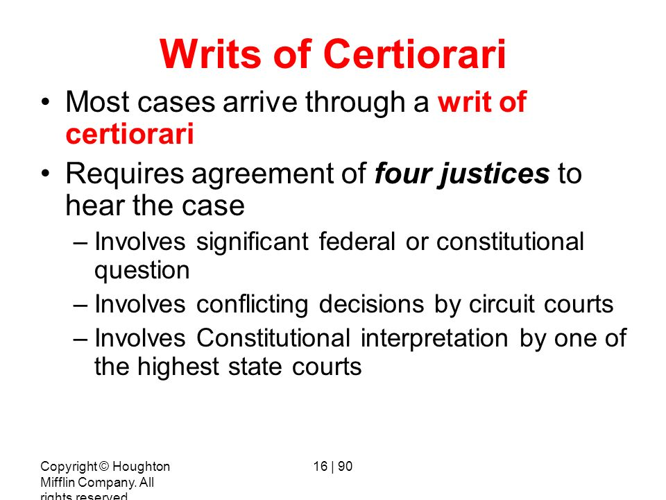 Writs of Certiorari Most cases arrive through a writ of certiorari