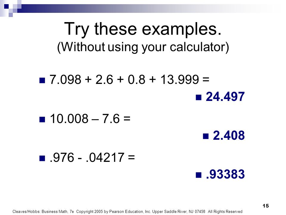 Try these examples. (Without using your calculator)
