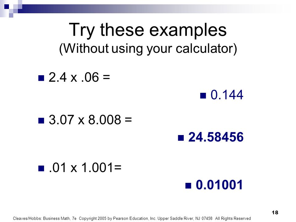 Try these examples (Without using your calculator)