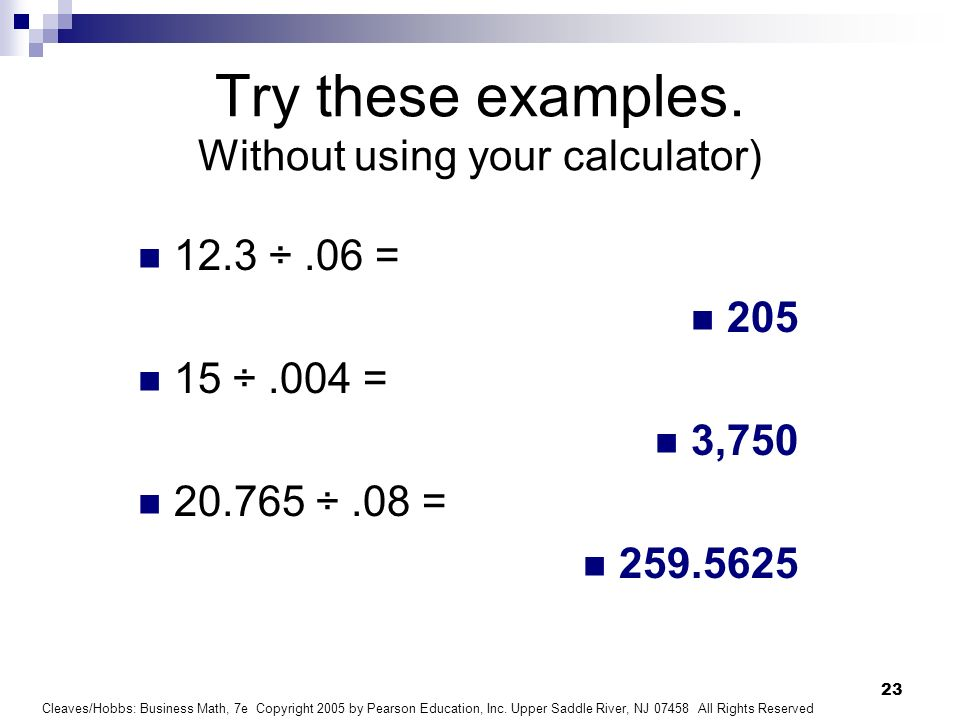 Try these examples. Without using your calculator)