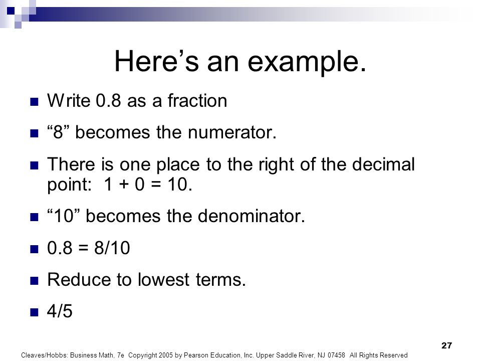 Here's an example. Write 0.8 as a fraction 8 becomes the numerator.