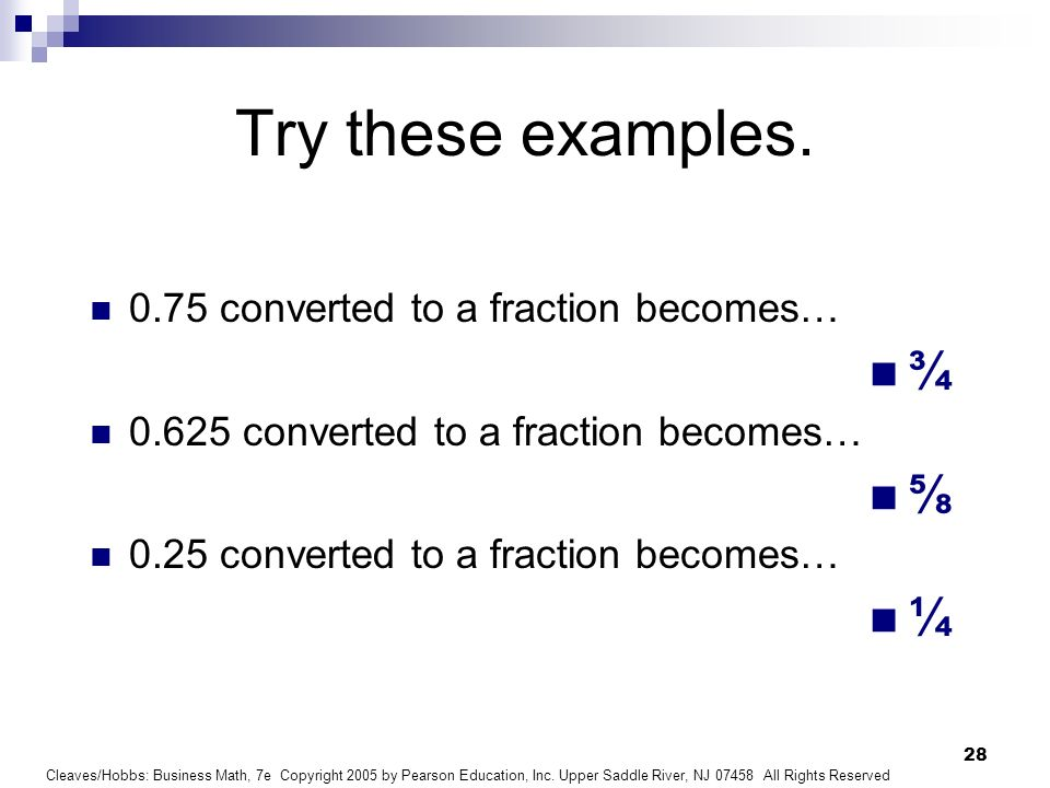 Try these examples. ¾ ⅝ ¼ 0.75 converted to a fraction becomes…