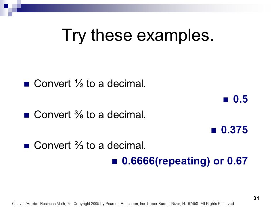 Try these examples. Convert ½ to a decimal. 0.5