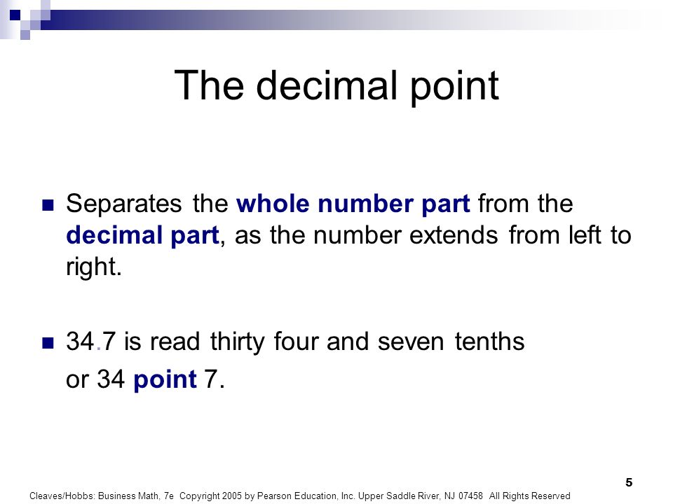 The decimal point Separates the whole number part from the decimal part, as the number extends from left to right.