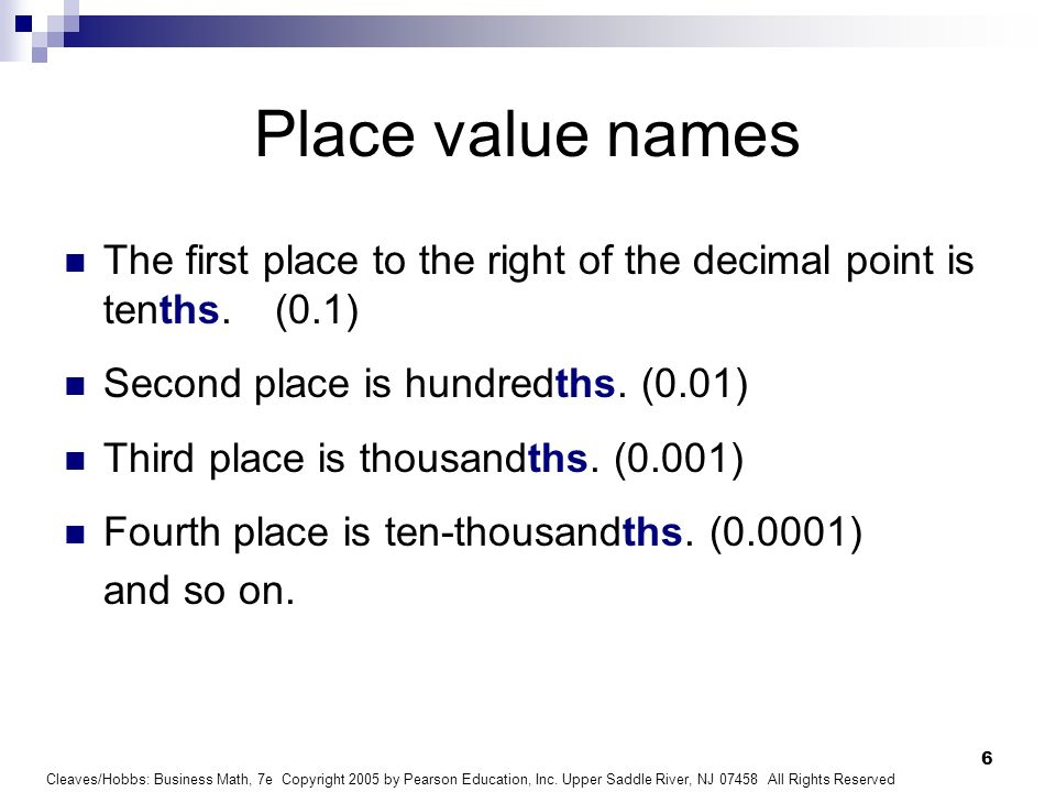Place value names The first place to the right of the decimal point is tenths. (0.1) Second place is hundredths. (0.01)