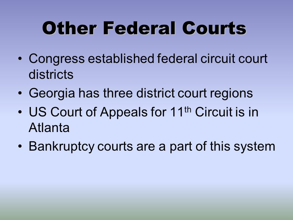 Other Federal Courts Congress Established Federal Circuit Court Districts Georgia Has Three District Court Regions