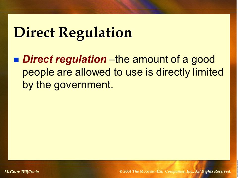 Direct Regulation Direct regulation –the amount of a good people are allowed to use is directly limited by the government.
