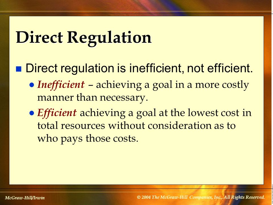 Direct Regulation Direct regulation is inefficient, not efficient.