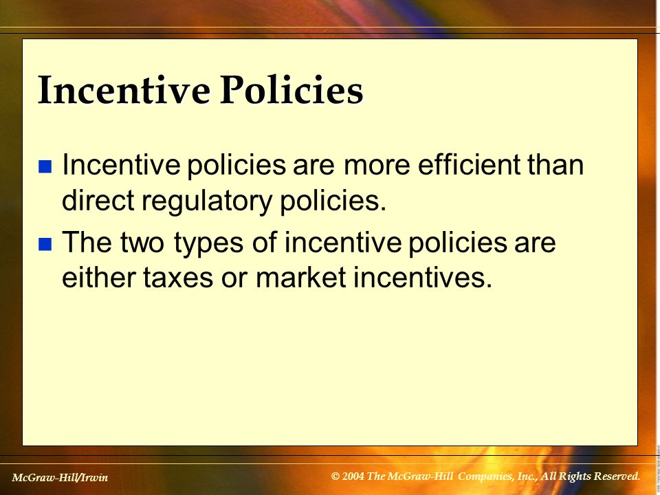 Incentive Policies Incentive policies are more efficient than direct regulatory policies.
