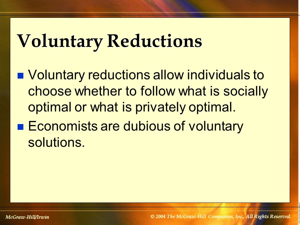 Voluntary Reductions Voluntary reductions allow individuals to choose whether to follow what is socially optimal or what is privately optimal.