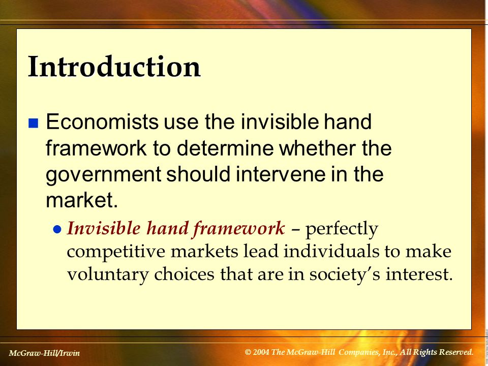 Introduction Economists use the invisible hand framework to determine whether the government should intervene in the market.