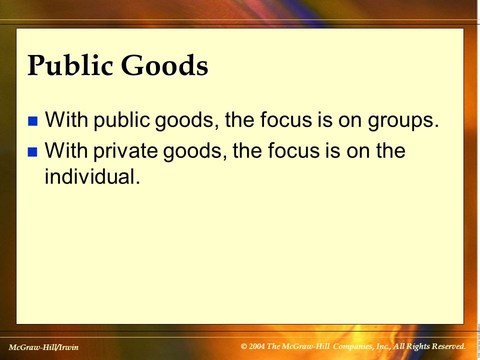 Public Goods With public goods, the focus is on groups.