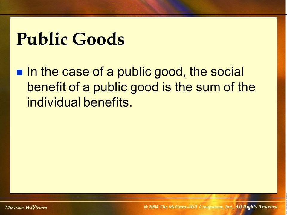 Public Goods In the case of a public good, the social benefit of a public good is the sum of the individual benefits.