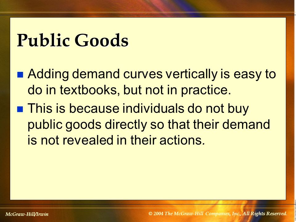 Public Goods Adding demand curves vertically is easy to do in textbooks, but not in practice.