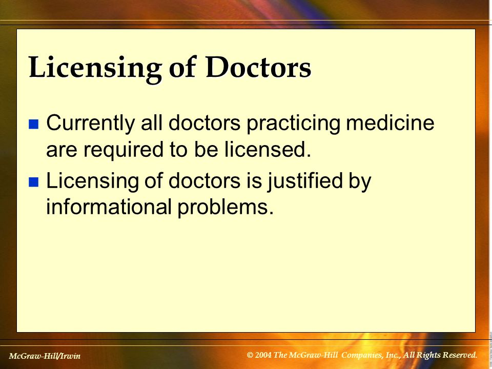 Licensing of Doctors Currently all doctors practicing medicine are required to be licensed.